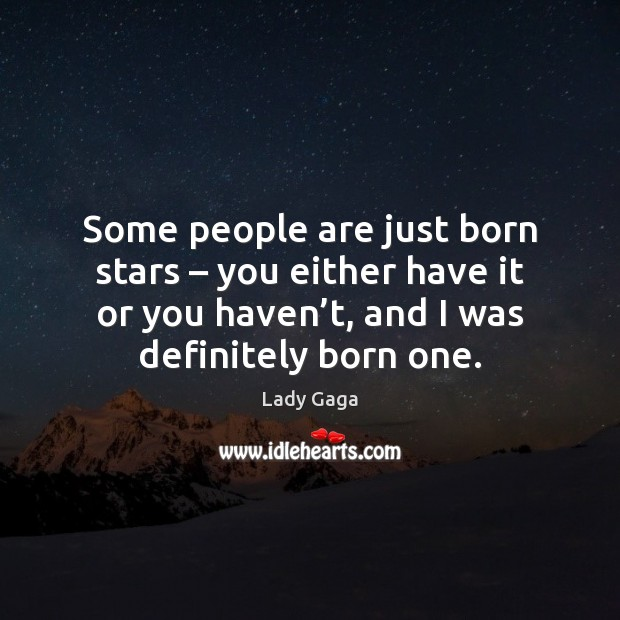 Some people are just born stars – you either have it or you Image