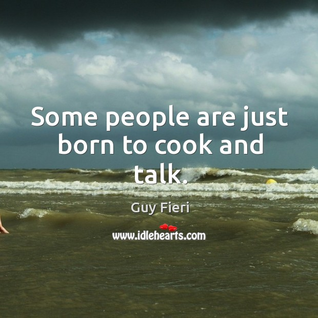 Some people are just born to cook and talk. Image