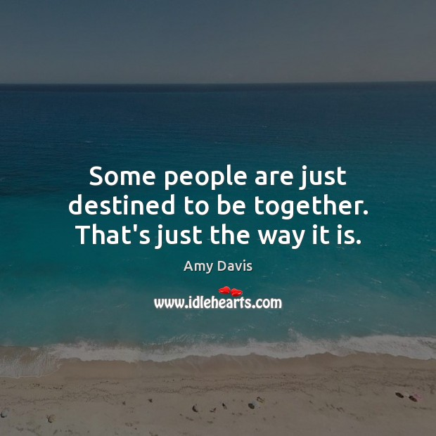 Some people are just destined to be together. That's just the way it is. Image