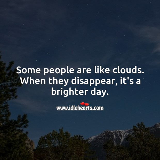 Some people are like clouds. Image