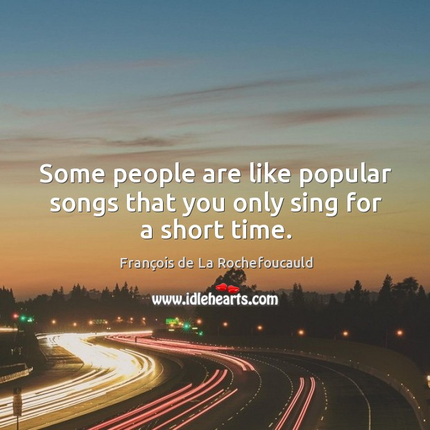 Some people are like popular songs that you only sing for a short time. Image