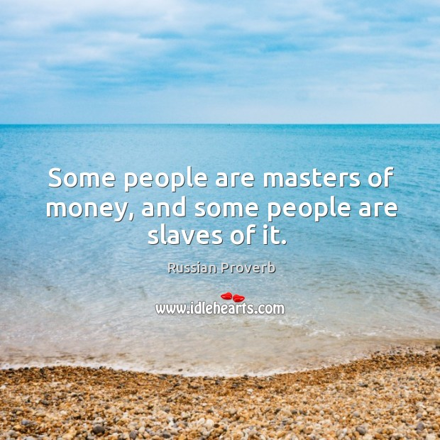 Some people are masters of money, and some people are slaves of it. Image