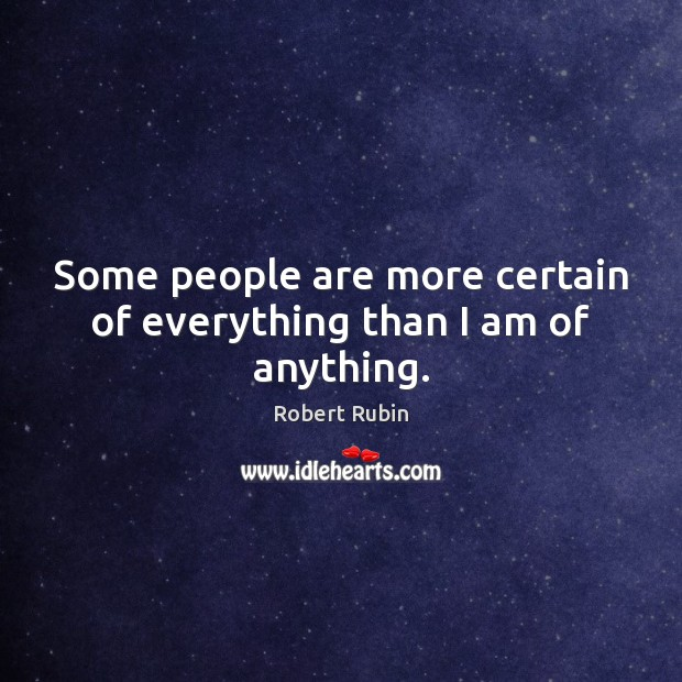 Image, Some people are more certain of everything than I am of anything.