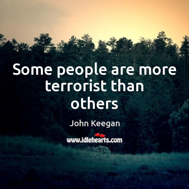 Some people are more terrorist than others Image
