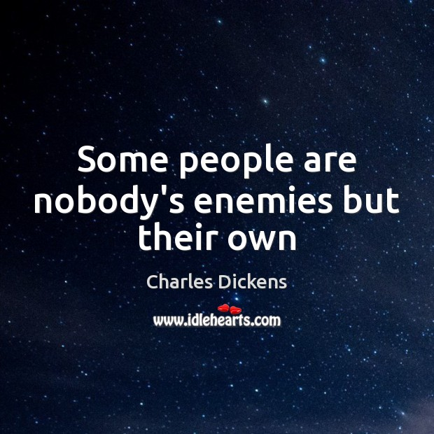 Some people are nobody's enemies but their own Charles Dickens Picture Quote