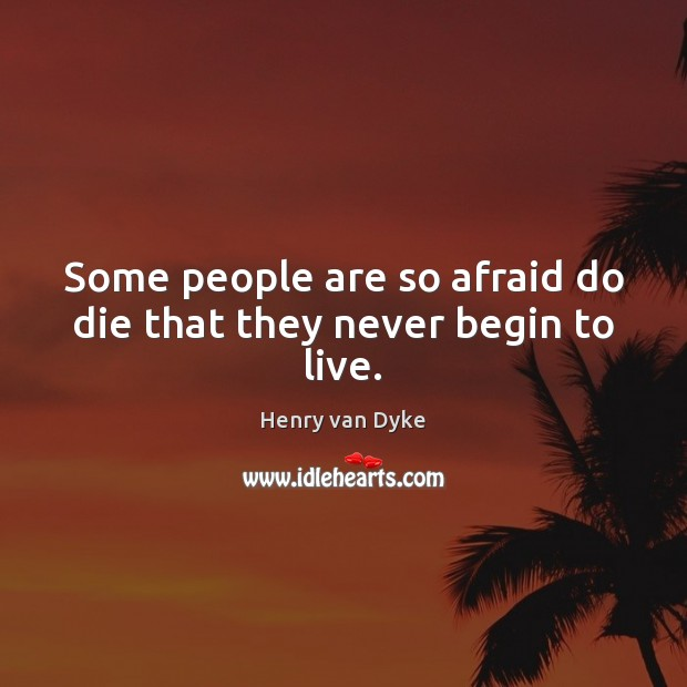 Some people are so afraid do die that they never begin to live. Image