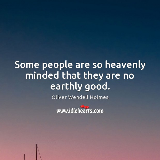 Some people are so heavenly minded that they are no earthly good. Image