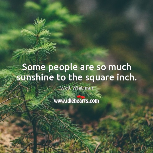 Image, Some people are so much sunshine to the square inch.
