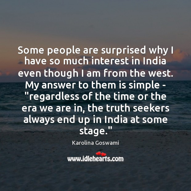 Some people are surprised why I have so much interest in India Truth Quotes Image