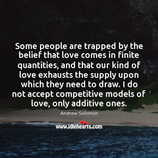 Image, Some people are trapped by the belief that love comes in finite