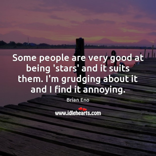 Some people are very good at being 'stars' and it suits them. Image