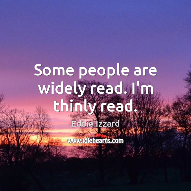 Some people are widely read. I'm thinly read. Image