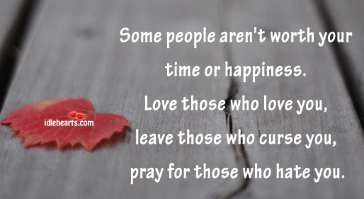 Some People Aren't Worth Your Time.