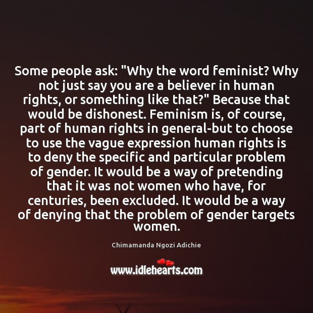 """Image, Some people ask: """"Why the word feminist? Why not just say you"""