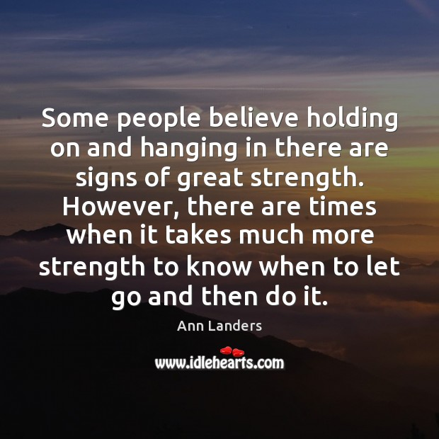 Some people believe holding on and hanging in there are signs of Image