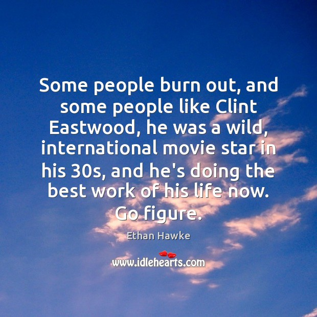 Some people burn out, and some people like Clint Eastwood, he was Image