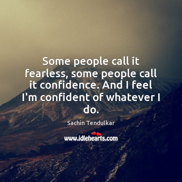 Some people call it fearless, some people call it confidence. And I Image
