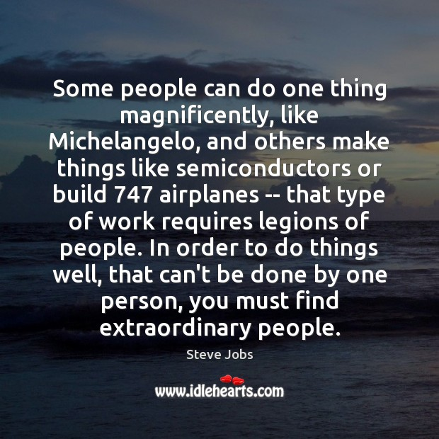 Image, Some people can do one thing magnificently, like Michelangelo, and others make