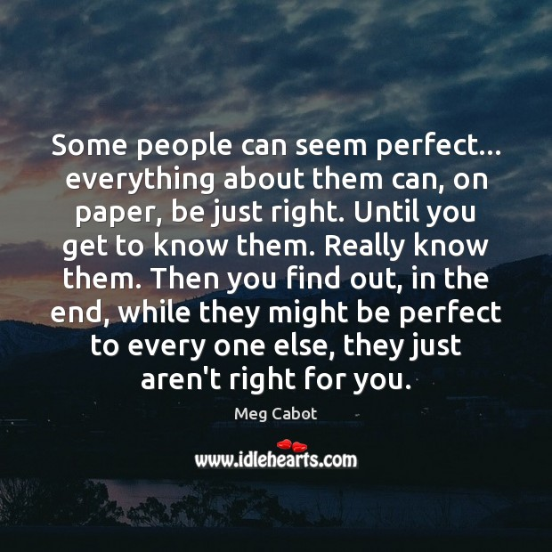 Some people can seem perfect… everything about them can, on paper, be Meg Cabot Picture Quote