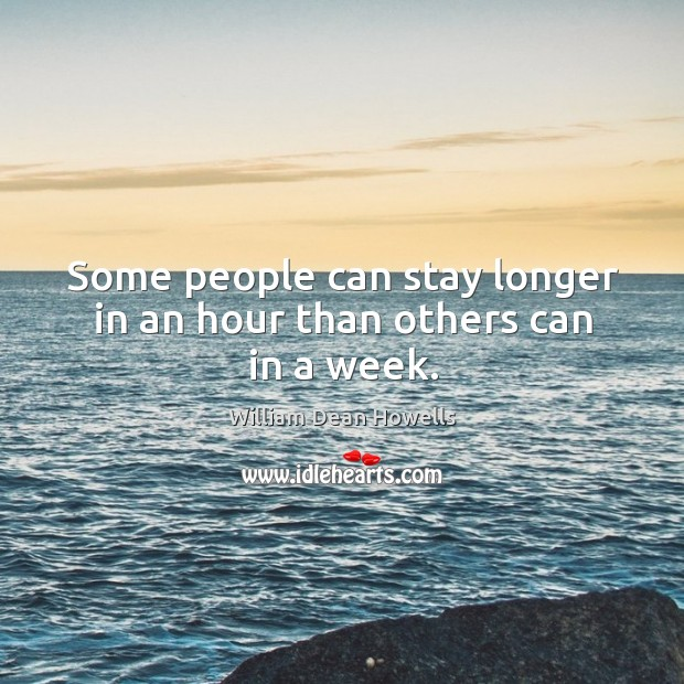 Some people can stay longer in an hour than others can in a week. Image