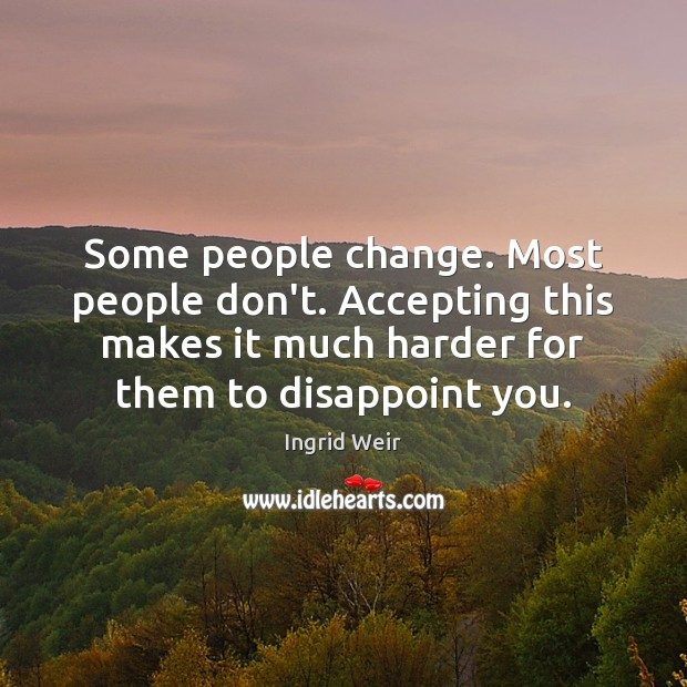 Some people change. Most people don't. Accepting this makes it much harder Image