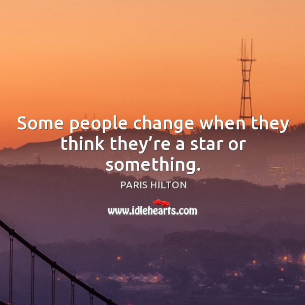 Some people change when they think they're a star or something. Image
