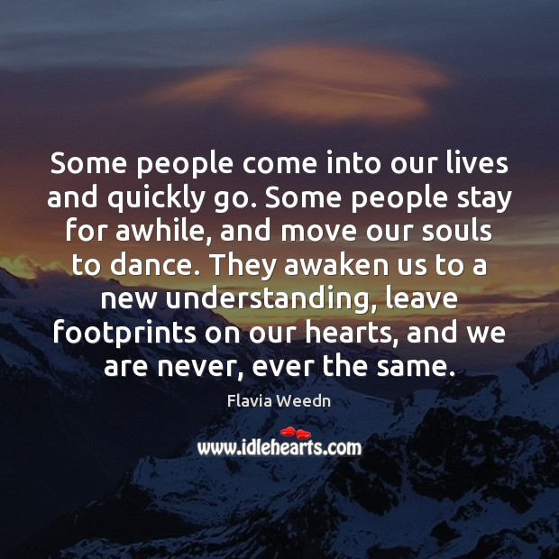 Some people come into our lives and quickly go. Some people stay Image