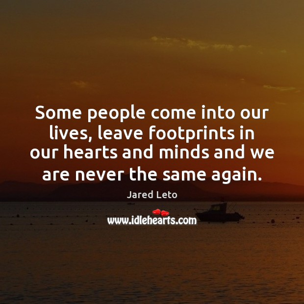 Some people come into our lives, leave footprints in our hearts and Jared Leto Picture Quote