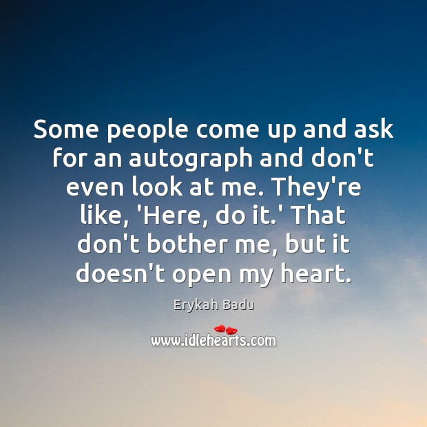 Image, Some people come up and ask for an autograph and don't even