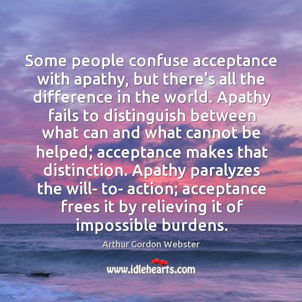 Image, Some people confuse acceptance with apathy, but there's all the difference in