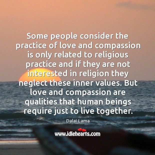 Some people consider the practice of love and compassion is only related Image
