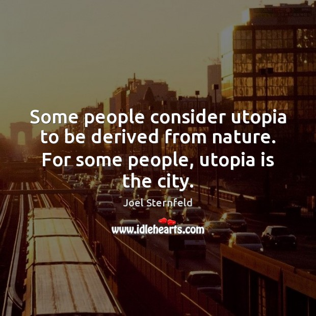 Some people consider utopia to be derived from nature. For some people, Image