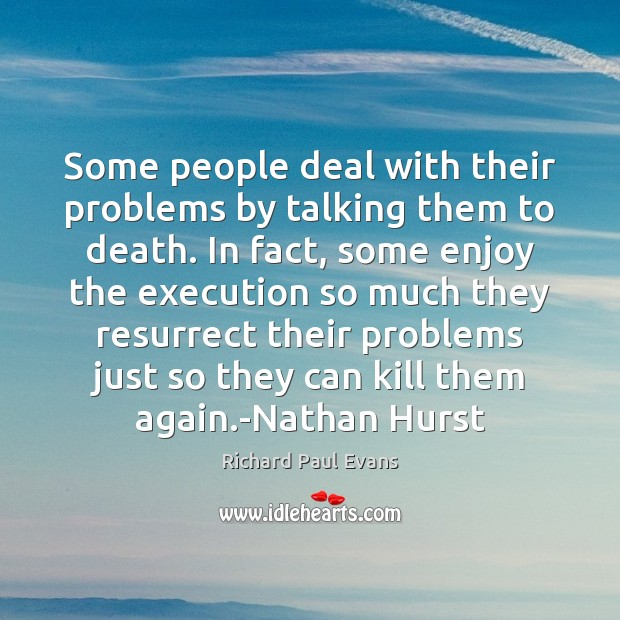 Image, Some people deal with their problems by talking them to death. In
