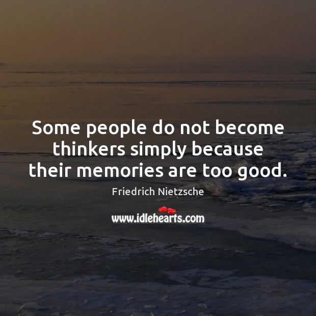 Some people do not become thinkers simply because their memories are too good. Image