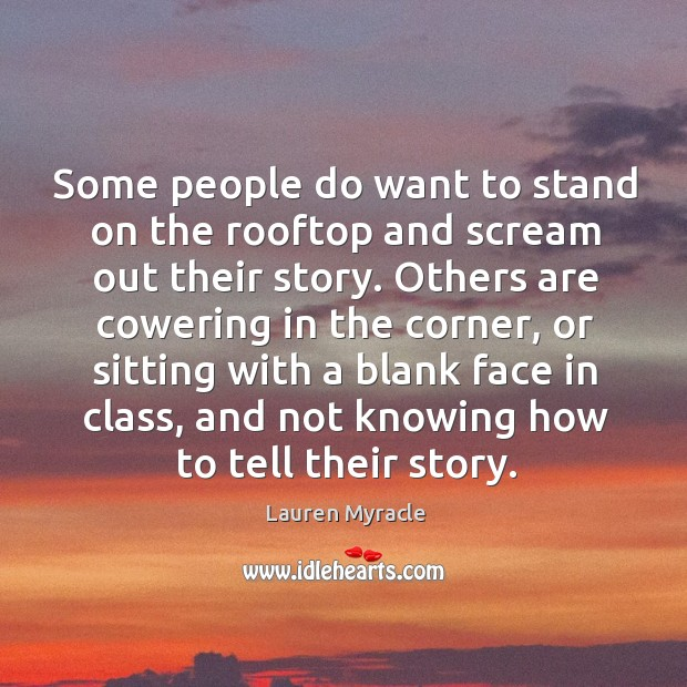 Some people do want to stand on the rooftop and scream out Lauren Myracle Picture Quote