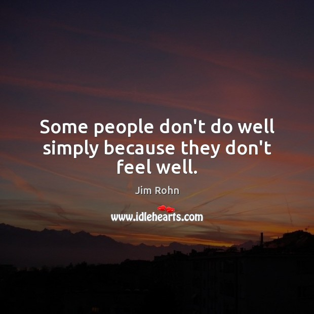 Some people don't do well simply because they don't feel well. Image