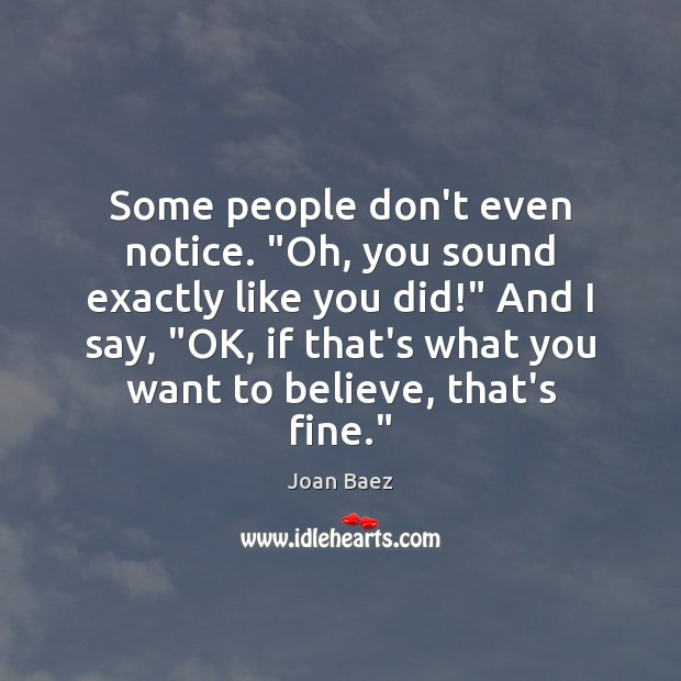 "Some people don't even notice. ""Oh, you sound exactly like you did!"" Image"