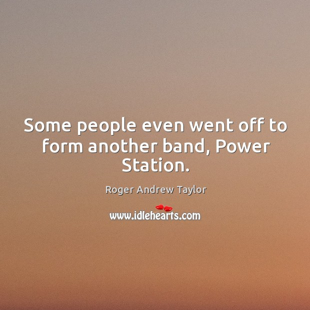 Some people even went off to form another band, power station. Image