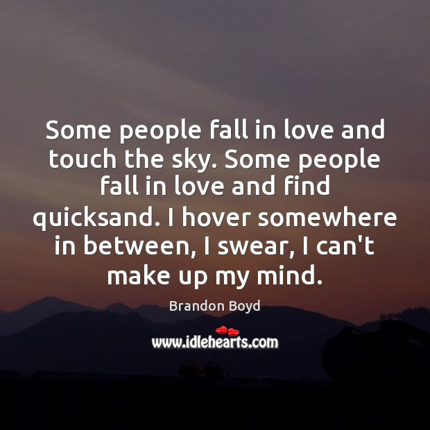 Some people fall in love and touch the sky. Some people fall Brandon Boyd Picture Quote