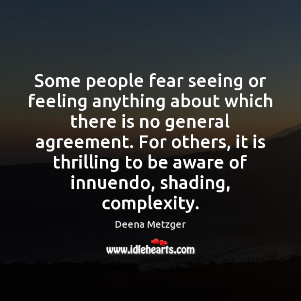 Some people fear seeing or feeling anything about which there is no Image