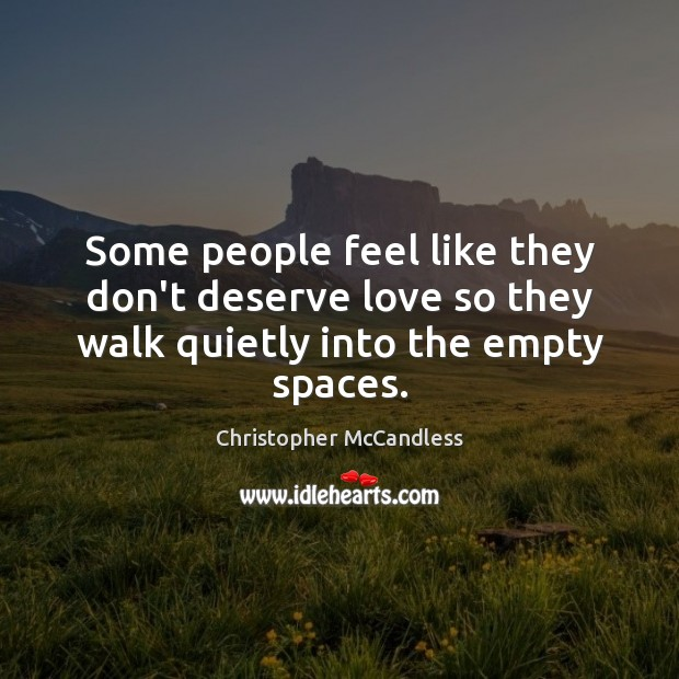 Some people feel like they don't deserve love so they walk quietly into the empty spaces. Image