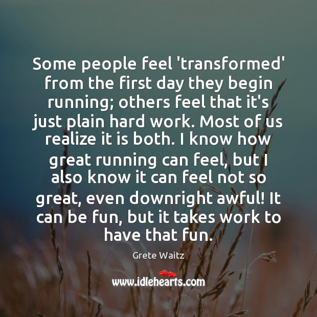 Some people feel 'transformed' from the first day they begin running; others Image