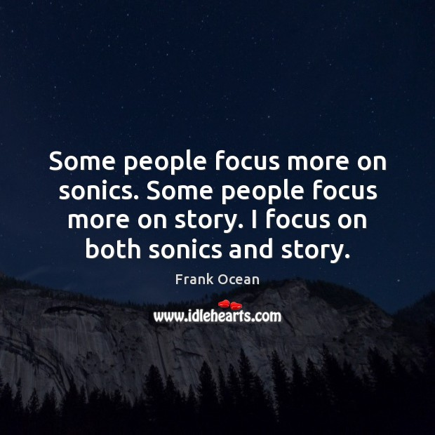 Some people focus more on sonics. Some people focus more on story. Image