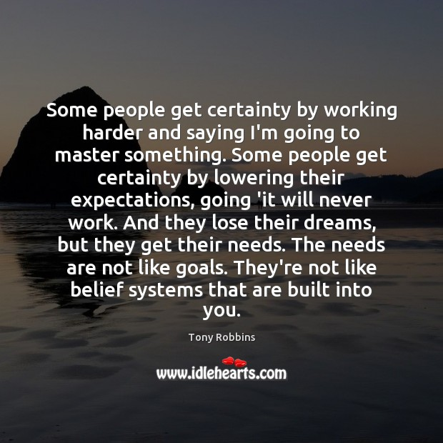 Image, Some people get certainty by working harder and saying I'm going to