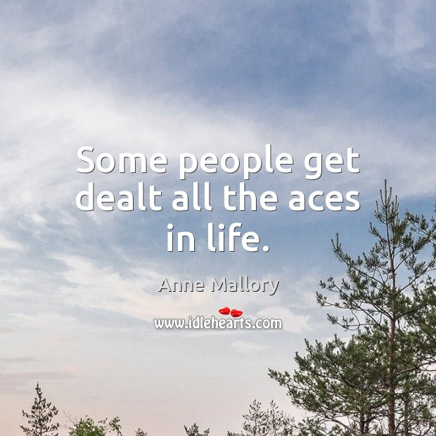 Image, Some people get dealt all the aces in life.
