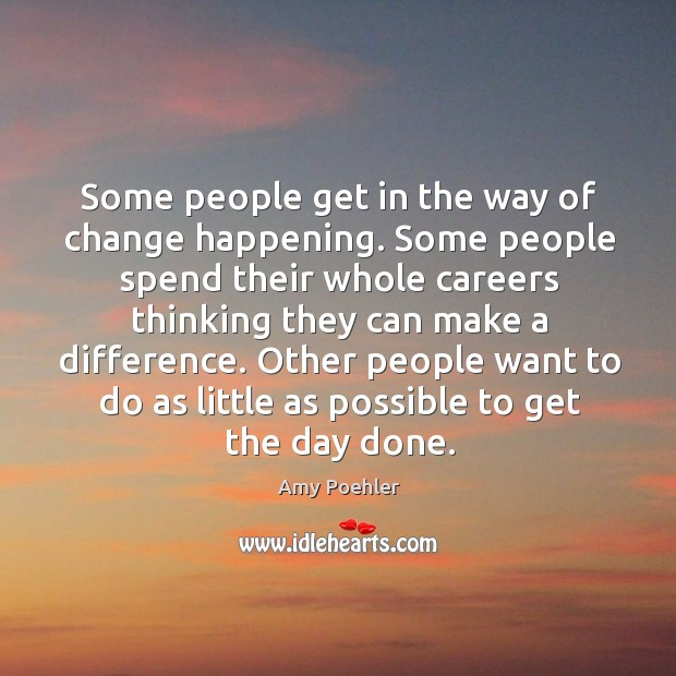 Some people get in the way of change happening. Image