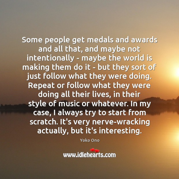 Some people get medals and awards and all that, and maybe not Yoko Ono Picture Quote