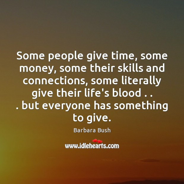 Image, Some people give time, some money, some their skills and connections, some