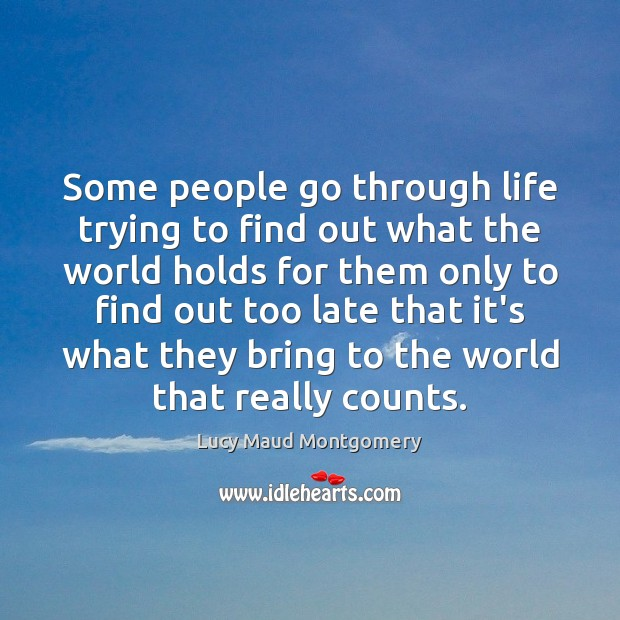 Some people go through life trying to find out what the world Lucy Maud Montgomery Picture Quote