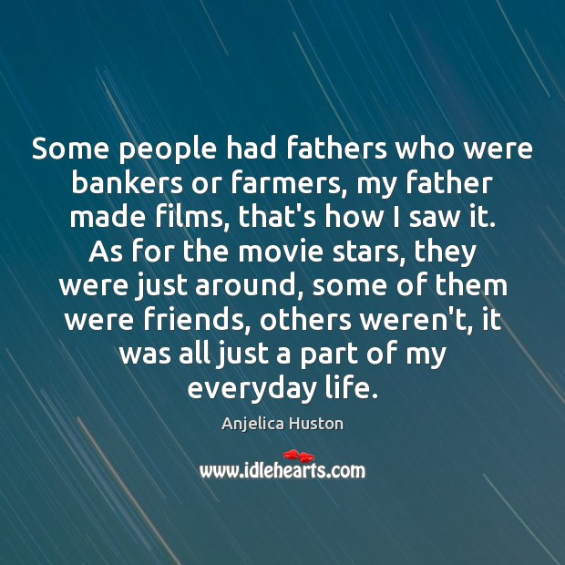 Image, Some people had fathers who were bankers or farmers, my father made